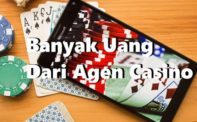 Banyak Uang Dari Agen Casino