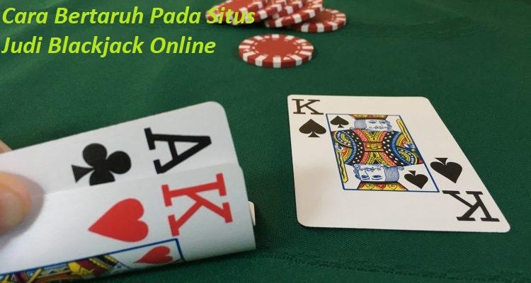 Cara Bertaruh Pada Situs Judi Blackjack Online