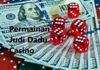 Permainan judi dadu casino