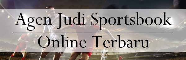 Agen Judi Sportsbook Online Terbaru