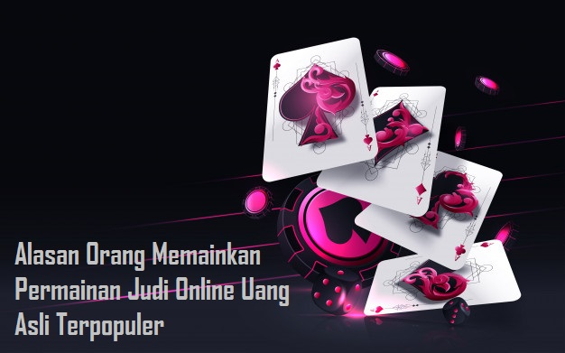 Alasan Orang Memainkan Permainan Judi Online Uang Asli Terpopuler
