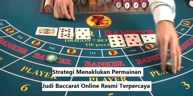 Strategi Menaklukan Permainan Judi Baccarat Online Resmi Terpercaya