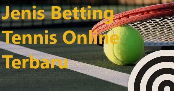 Jenis Betting Tennis Online Terbaru